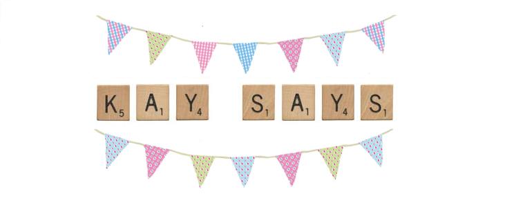 Kay Says