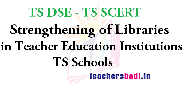 Strengthening of Libraries,Teacher Education Institutions,TS Schools