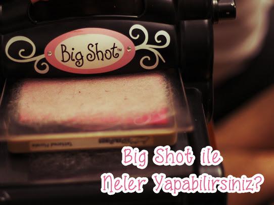 Sizzix Big Shot ile Neler Yapabilirsiniz?
