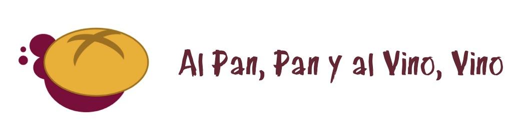Al Pan, Pan y al Vino, Vino.