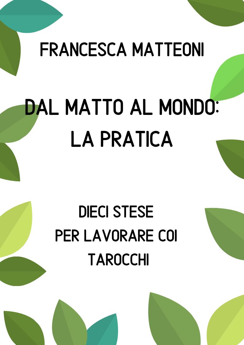 DAL MATTO AL MONDO: LA PRATICA. 10 STESE COI TAROCCHI
