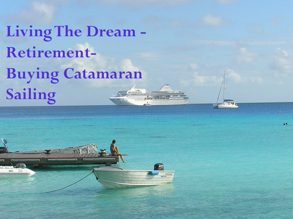 Living the dream - Retirement - Buying a Catamaran and sailing