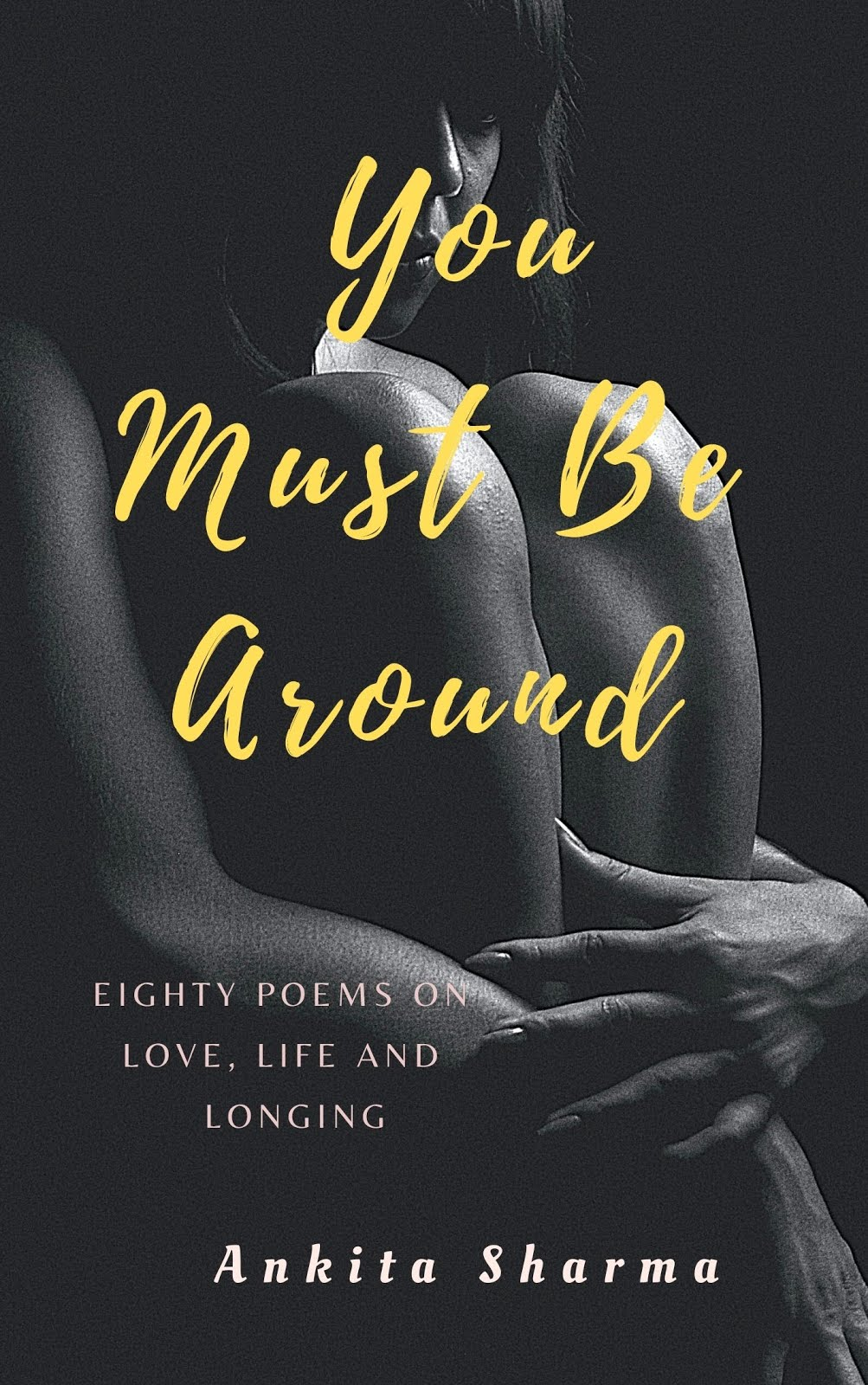 You Must Be Around: Eighty Poems on Love, Life and Longing