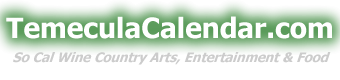 Temecula Calendar - Temecula Wine Country Entertainment, Food, Politics, News - TemCal.com