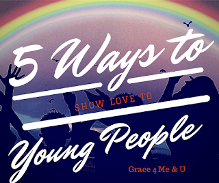 Everybody has young people in their lives. Do your young people know that you love and care for them? Here are 5 ideas to help you love and build up the young people in your lives.| Grace 4 Me & U