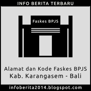 Daftar Alamat dan Kode Faskes BPJS Karangasem - Bali