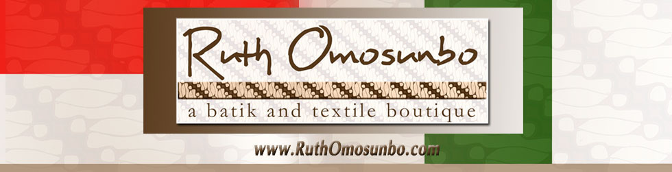 Ruth Omosunbo - A Batik and Textile Boutique: Its not just fabric its a lifestyle