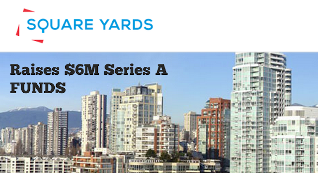 SQUAREYARDS REAL ESTATE ADVISORY STARTUP RAISES $6M