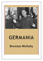 http://www.amazon.co.uk/Germania-Brendan-McNally-ebook/dp/B00BROR8RQ/ref=sr_1_1?ie=UTF8&qid=1409930051&sr=8-1&keywords=germania+brendan+mcnally