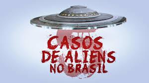 5 casos de alienígenas e Ufos no Brasil