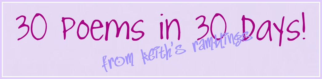 30 poems in 30 days from keith's ramblings