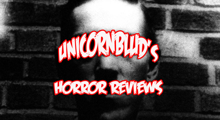 UNICORNBLUD'S HORROR REVIEWS