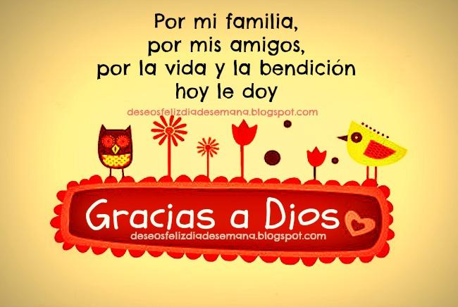 Gracias a Dios por mi familia y mis amigos. Buenos deseos para mi familia y amigos. Postales cristianas para el facebook, para etiquetar amigos. Imágenes, tarjetitas para saludar y dar gracias a Dios.
