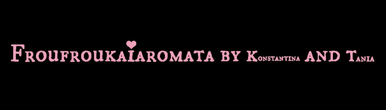 FrouFrou Kai Aromata By  KandT