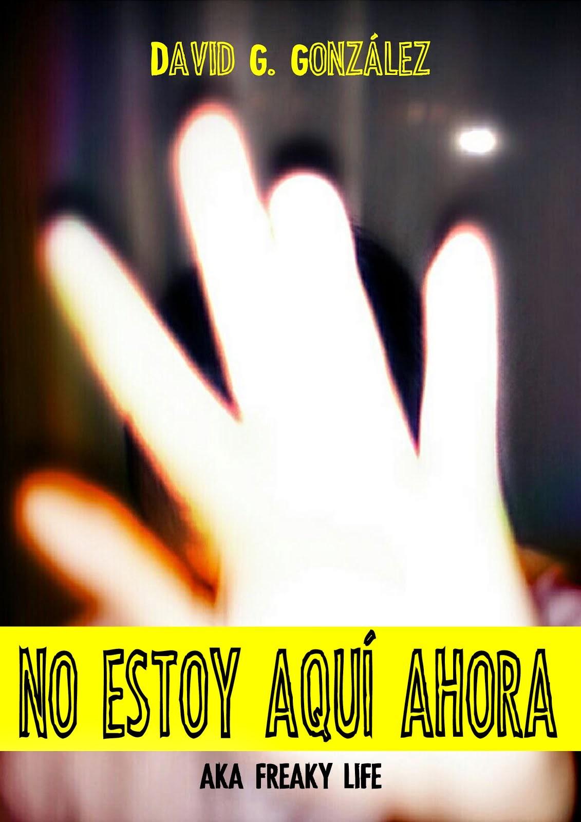 """Lee online """"No estoy aquí ahora"""", la novela de David G. González"""