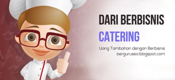 Cara Mendapatkan Penghasilan Uang Tambahan dari Bisnis Catering