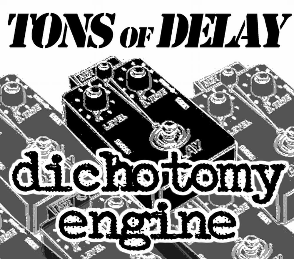 Dichotomy Engine - tons of delay