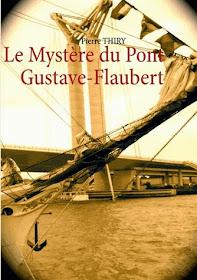 Le mystère du Pont Gustave Flaubert - Pierre Thiry