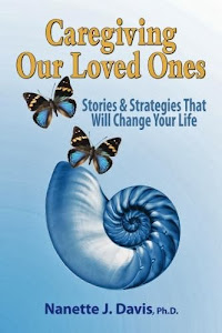 Get Caregiving Our Loved Ones: Stories & Strategies That Will Change Your Life