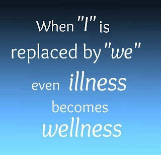 "When ""I"" is replaced by ""We""  even illness become wellness"