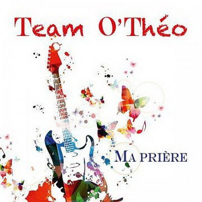 Team O'Theo - Ma Priere (2015)
