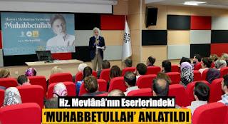Hz. Mevlânâ'nın Eserlerindeki 'Muhabbetullah' Anlatıldı