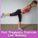 Post Pregnancy Exercise & Wellness Webinar