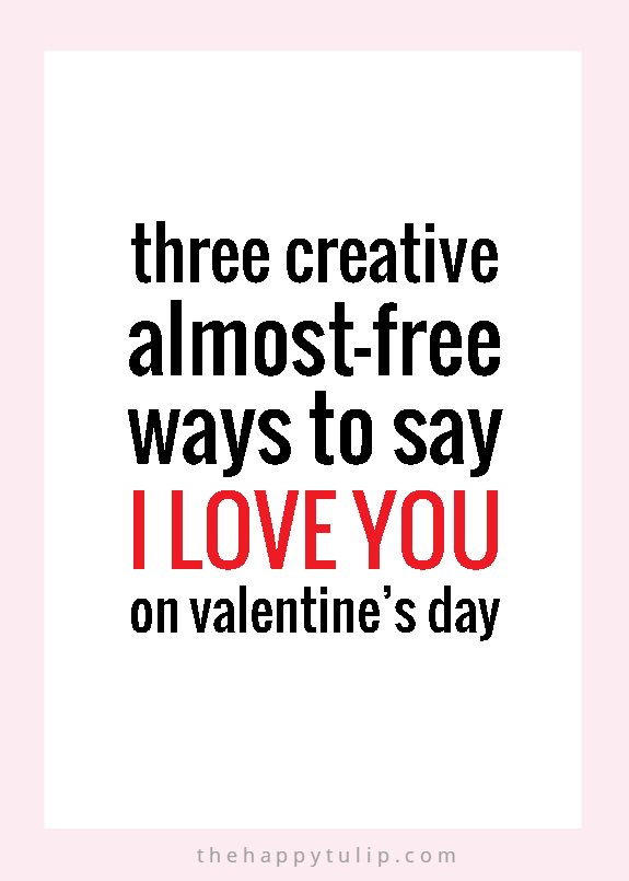 Three creative, almost-free ways to say I love you on Valentine's Day │ thehappytulip.com