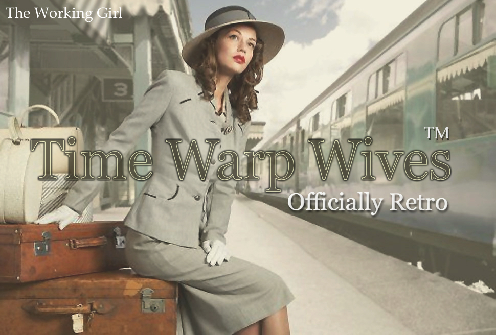Time Warp Wives ™  -The Working Girl