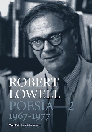 Robert Lowell, Poesía completa 2, Vaso Roto, 2017
