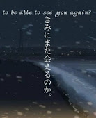 To be able to see you again?