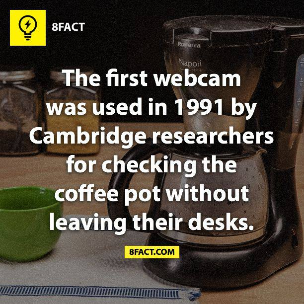 The first webcam was used in 1991 by Cambridge researchers for checking the coffee pot without leaving their desks.