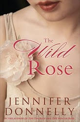 Book cover of The Wild Rose by Jennifer Donnelly (The Tea Rose Book #3)