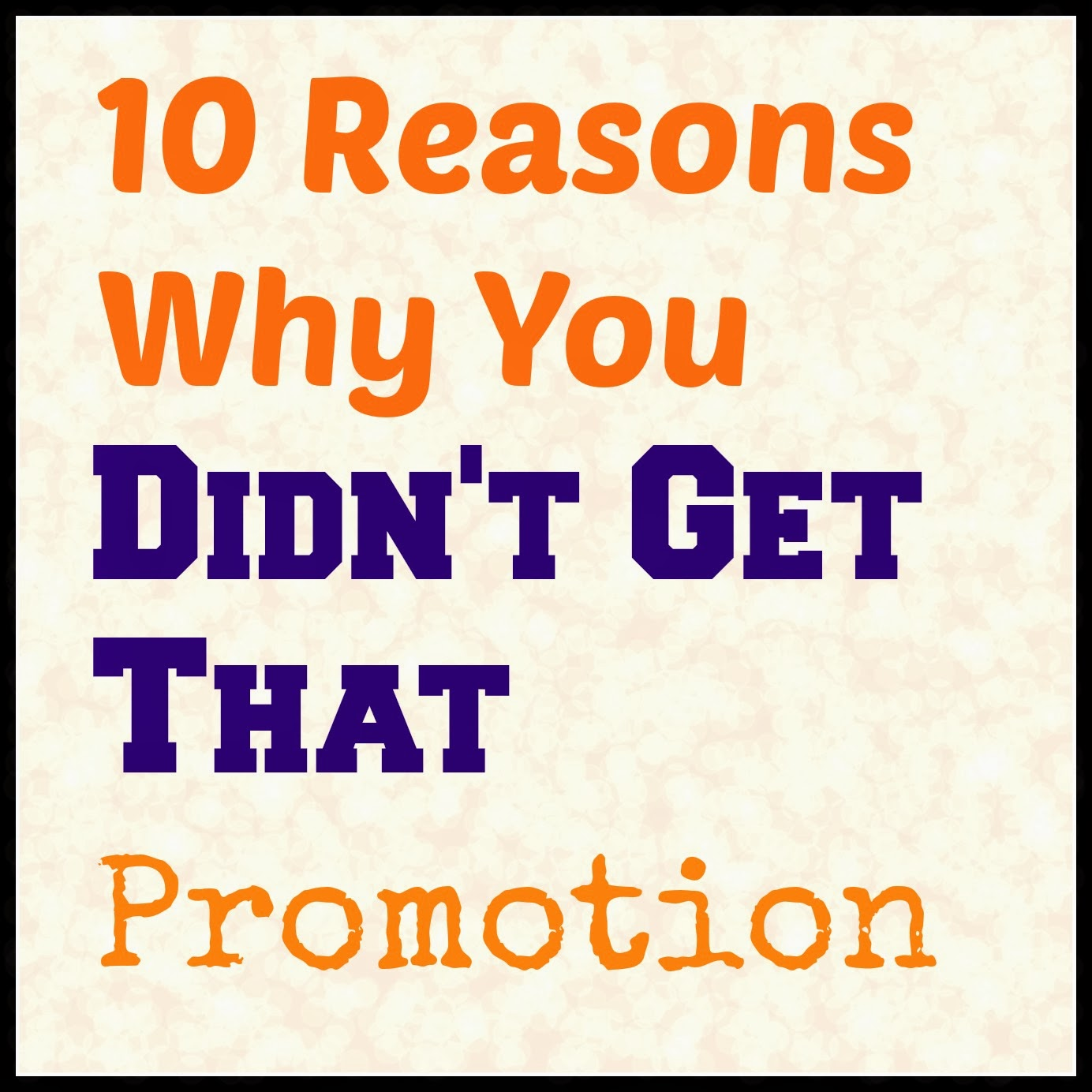 san diego hr mom 10 reasons why you didn t get that promotion 10 reasons why you didn t get that promotion
