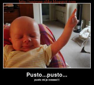 Pusto, pustooo, pusto mi je sve, to Sabane kralju, smešne slike, beba, bebe, 2012, srbija