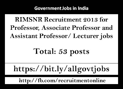 RIMSNR Recruitment 2013 for Professor, Associate Professor and Assistant Professor Lecturer jobs