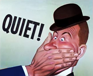 "a drawing of a hand covering a man's mouth reading ""QUIET!"" in all capital letters"