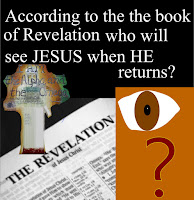 According to the book of Revelation Who Will See Jesus When He Returns