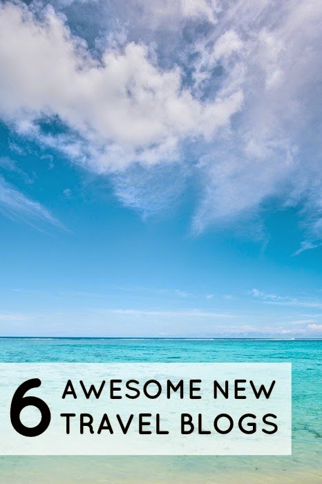 6 Awesome New Travel Blogs