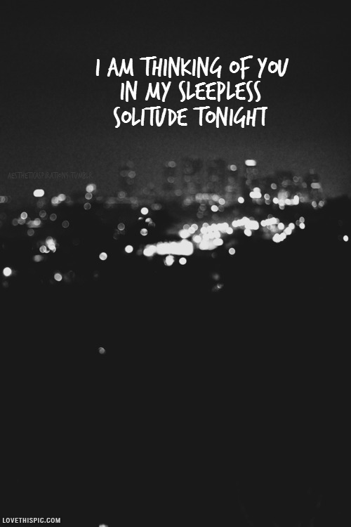 i am thinking of you in my sleepless solitude tonight quotes