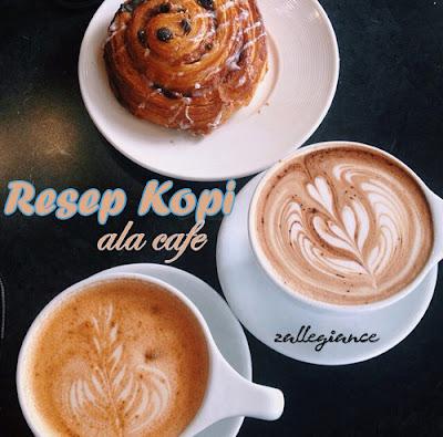 5 Resep Membuat Kopi Ala Cafe Yang Nikmat