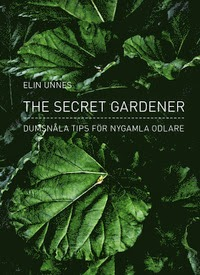 The secret gardener, Elin Unnes, självhushållning, odla egen mat