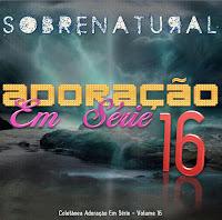 Adoração Em Série - Vol. 16 - Sobrenatural 2012