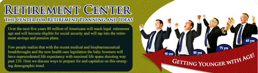 Retirement Center, The Center for Retirement Planning and Ideas: Over the next five years 80 million of Americans will reach legal  retirement age and will become eligible for social security and will tap into the retirement savings and pension plans. Few people realize that with the recent medical and biopharmaceutical breakthroughs and the new health care legislation the baby boomers will have unprecedented life expectancy with maximal life spans shooting way past 120. Here we discuss ways to prepare for and capitalize on this emerging demographic trend.