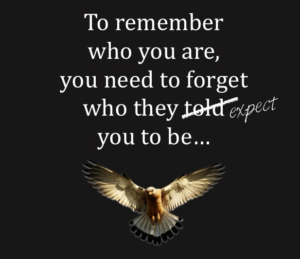 To remember  who you are, you need to forget  who they expect  you to be…, eagle