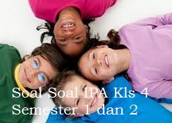Soal Soal Ulangan Harian  UTS UAS UKK IPA Kelas 4 SD Semester 1 dan 2 KTSP Terbaru