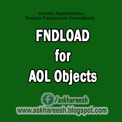 FNDLOAD to Download and Upload for different AOL objects, AskHareesh.blogspot.com