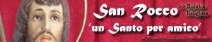 Rubrica - 'San Rocco | Un Santo per amico'