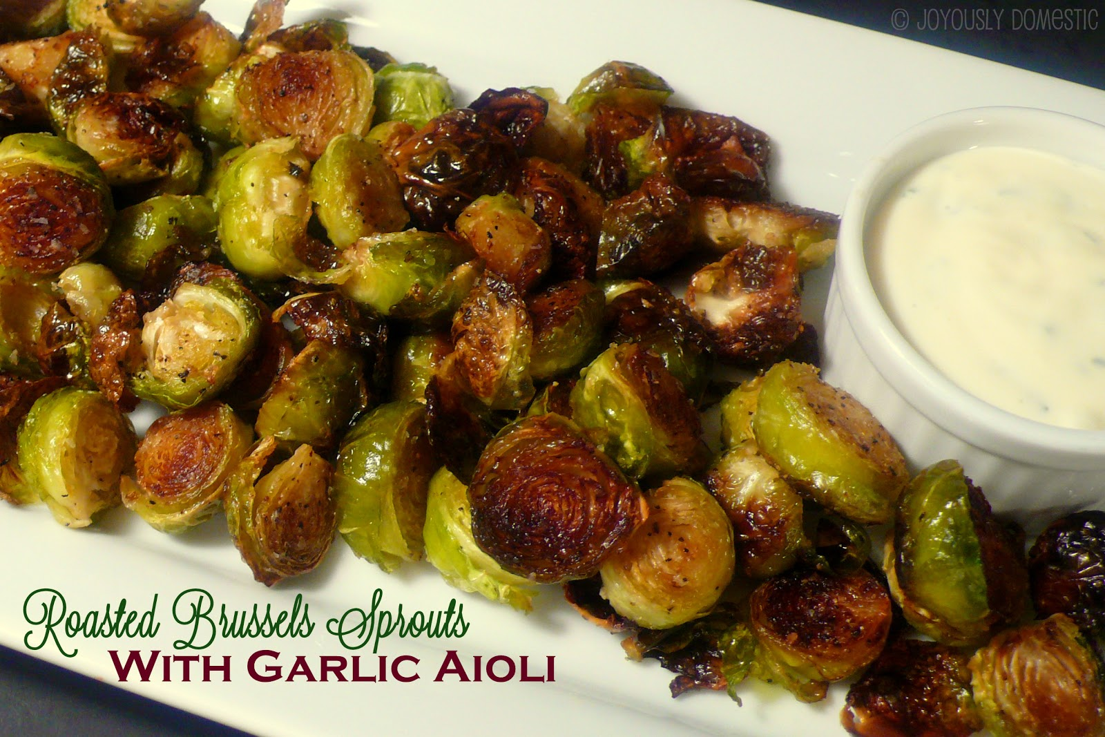 Joyously Domestic: Roasted Brussels Sprouts with Garlic Aioli