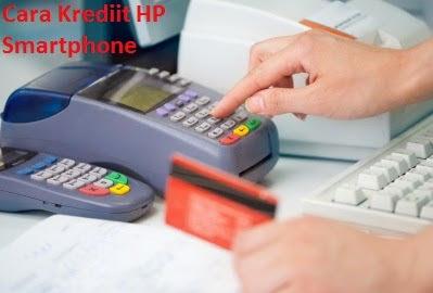 Cara Kredit HP Smartphone Dengan atau Tanpa Kartu Kredit